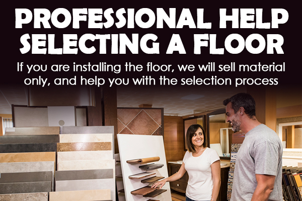 Professional help selecting a floor - If you are installing the floor, we will sell material only, and help you with the selection process